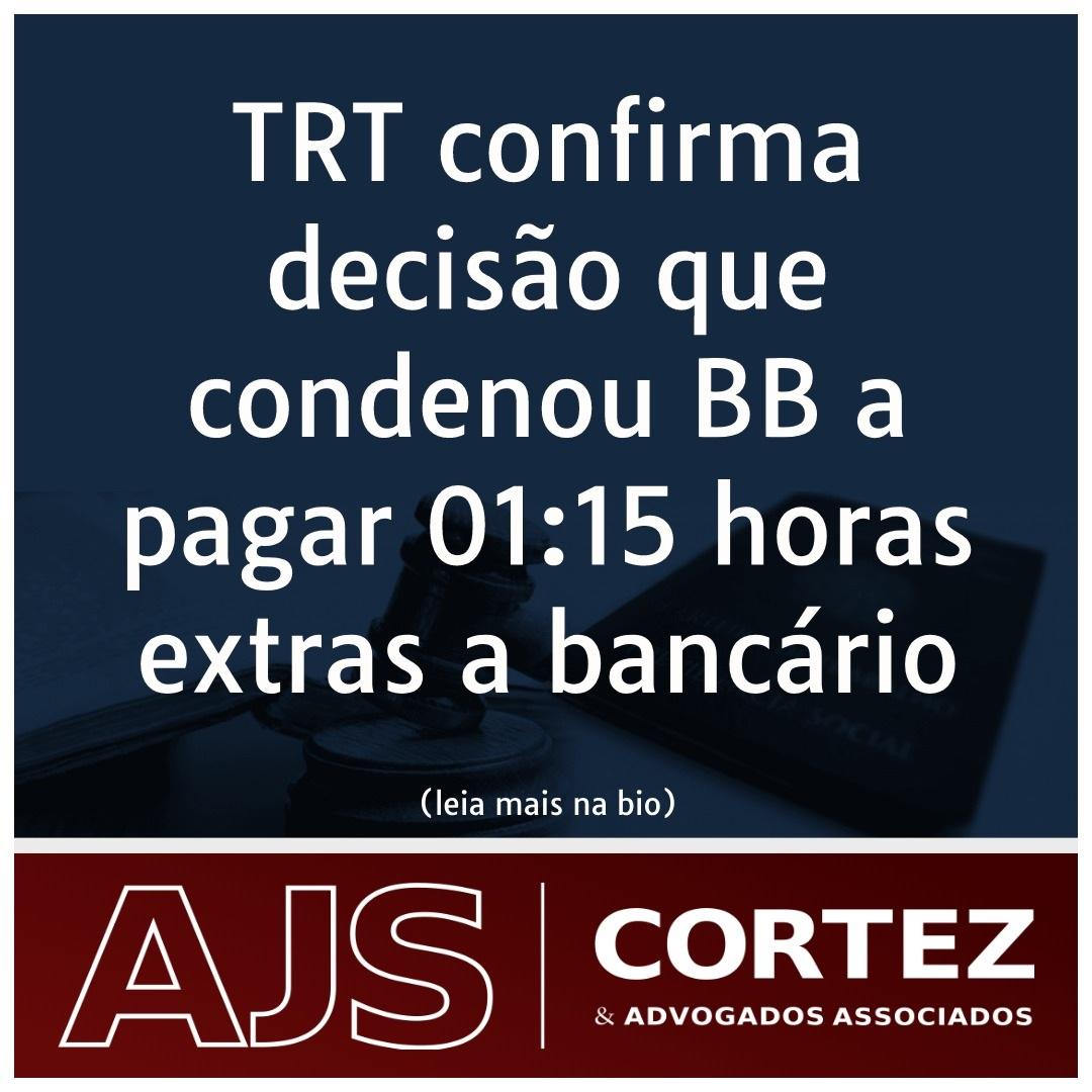 TRT confirma decisão que condenou Banco do Brasil a pagar 01:15 horas extras a bancário