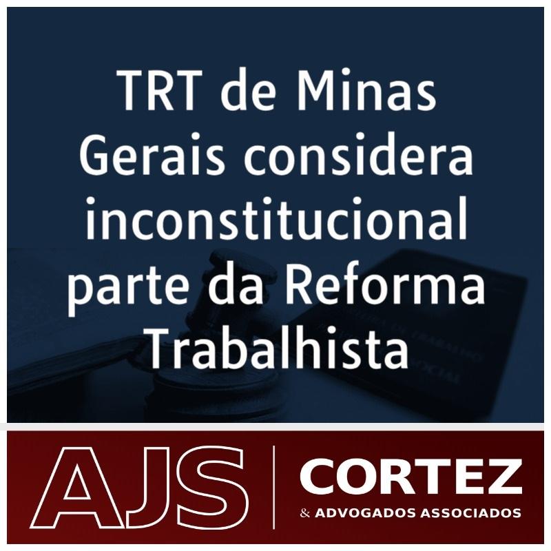 TRT de Minas Gerais considera inconstitucional parte da Reforma Trabalhista