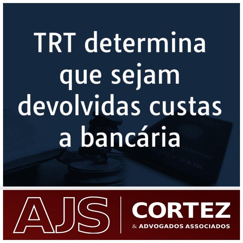 TRT determina que sejam devolvidas custas a bancária