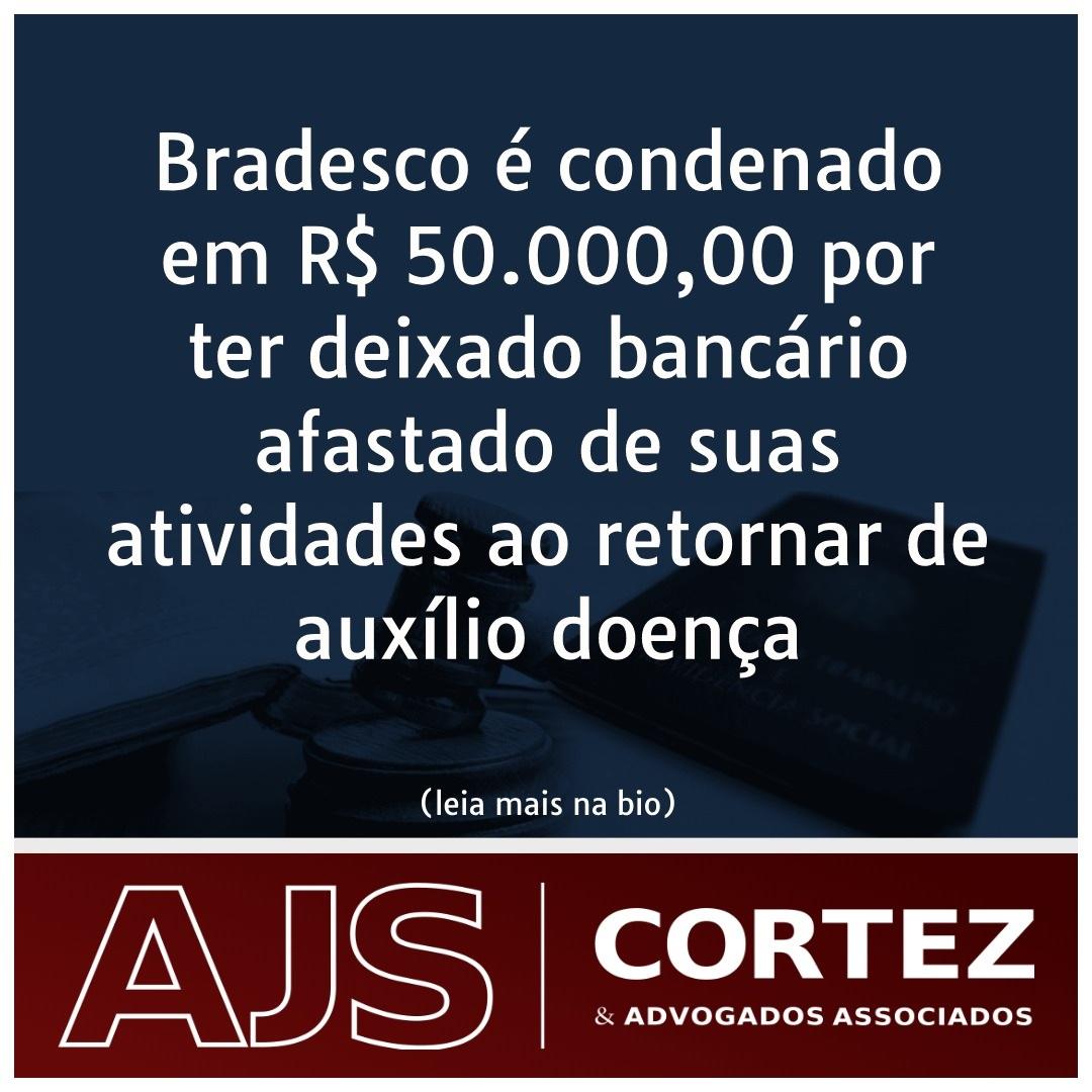 Bradesco é condenado em R$ 50.000,00 por ter deixado bancário afastado de suas atividades ao retornar de auxílio-doença