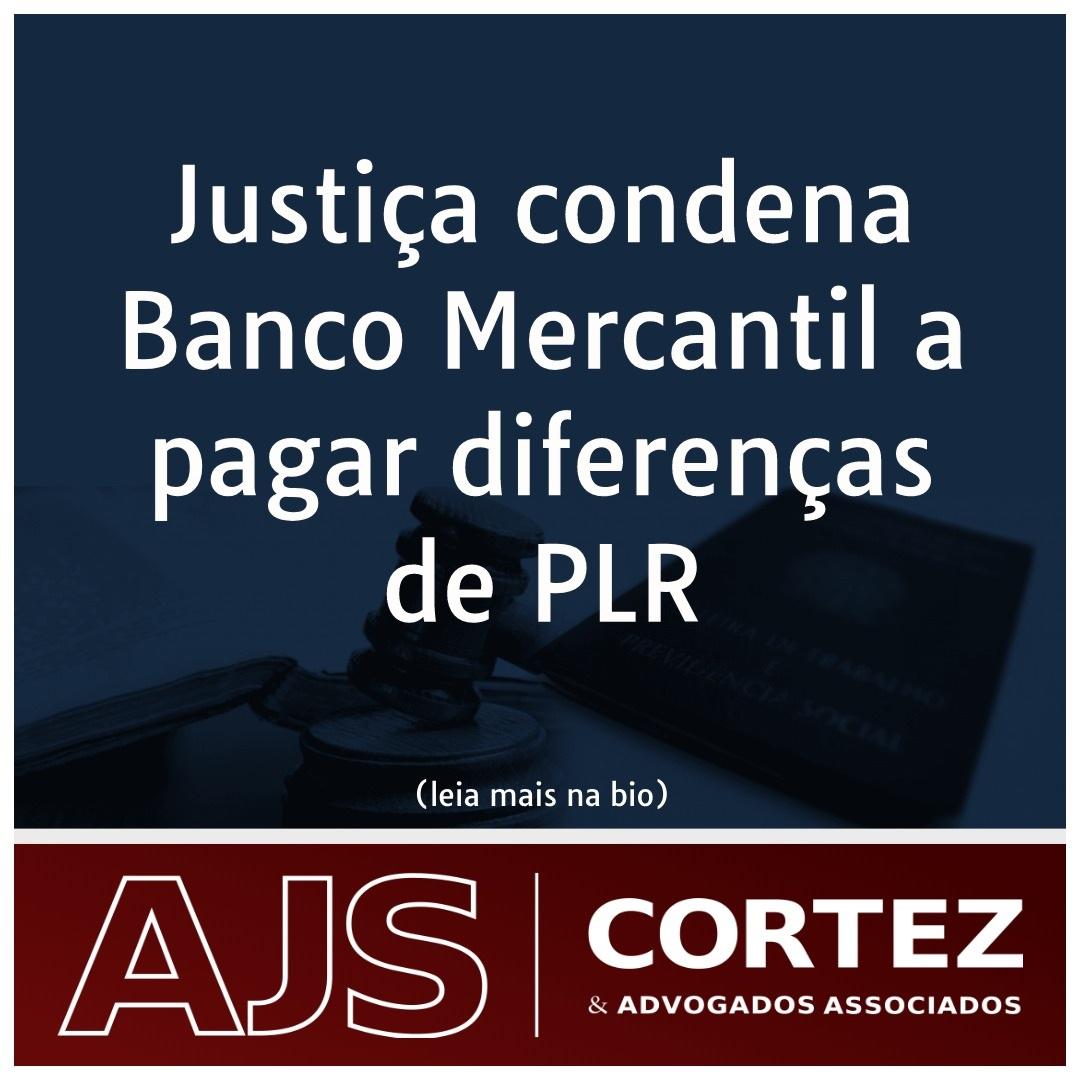 Justiça condena Banco Mercantil a pagar diferenças de PLR