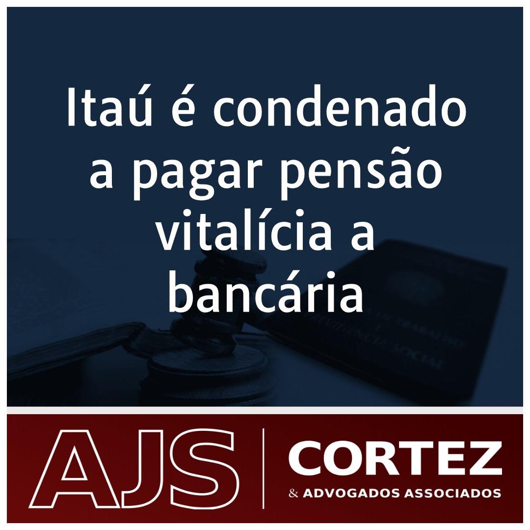 Itaú é condenado a pagar pensão vitalícia a bancária