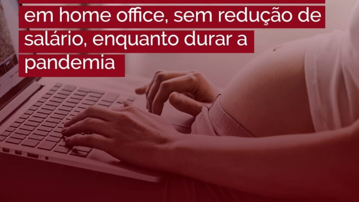 Gestantes têm direito a trabalhar em home office, sem redução de salário, enquanto durar a pandemia